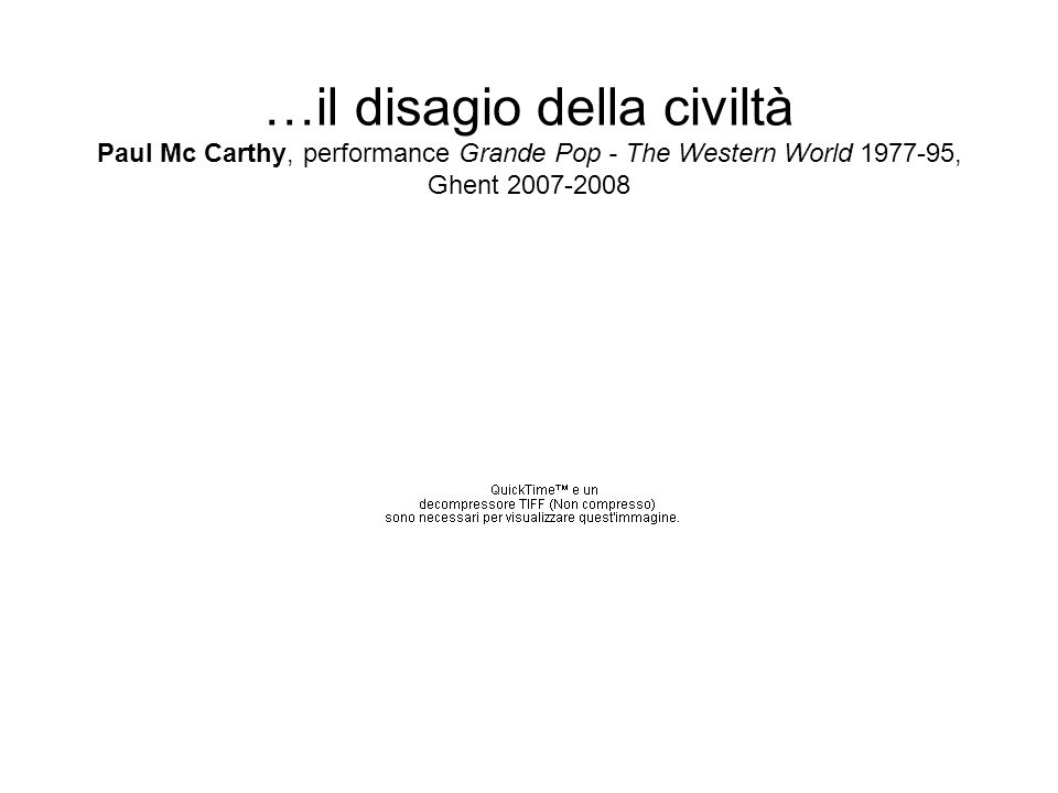 …il disagio della civiltà Paul Mc Carthy, performance Grande Pop - The Western World 1977-95, Ghent 2007-2008