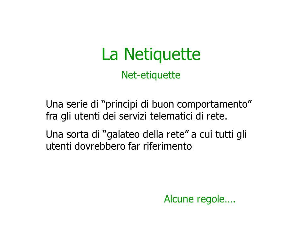 La Netiquette Net-etiquette Una serie di principi di buon comportamento fra gli utenti dei servizi telematici di rete.