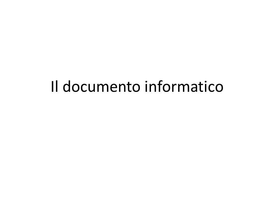La natura del documento informatico In linea di principio, esso dovrebbe essere la traslazione su base digitale del documento cartaceo tradizionale, ma non è così semplice.