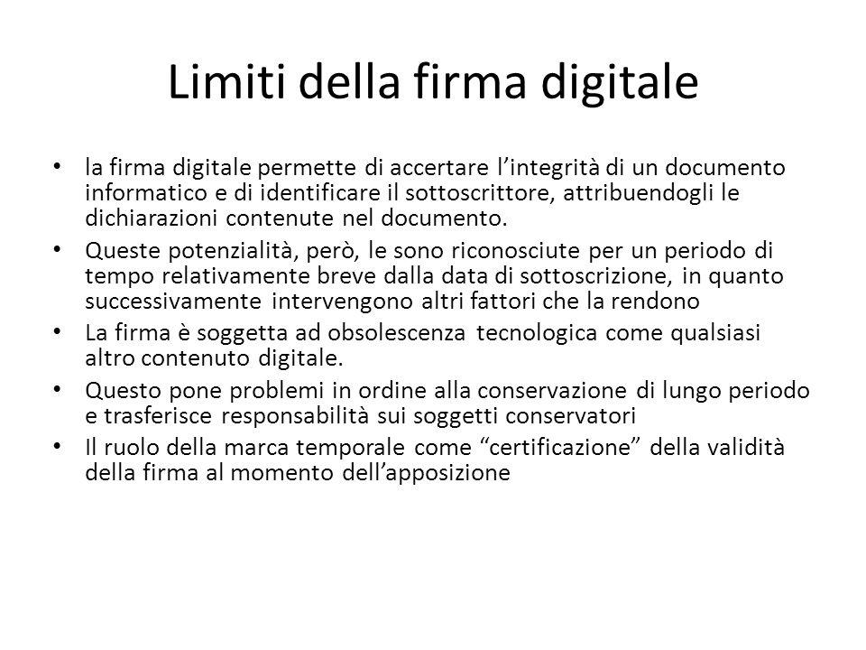Limiti della firma digitale la firma digitale permette di accertare l'integrità di un documento informatico e di identificare il sottoscrittore, attribuendogli le dichiarazioni contenute nel documento.