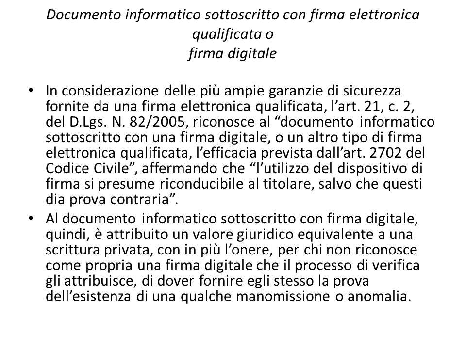 Documento informatico sottoscritto con firma elettronica qualificata o firma digitale In considerazione delle più ampie garanzie di sicurezza fornite da una firma elettronica qualificata, l'art.