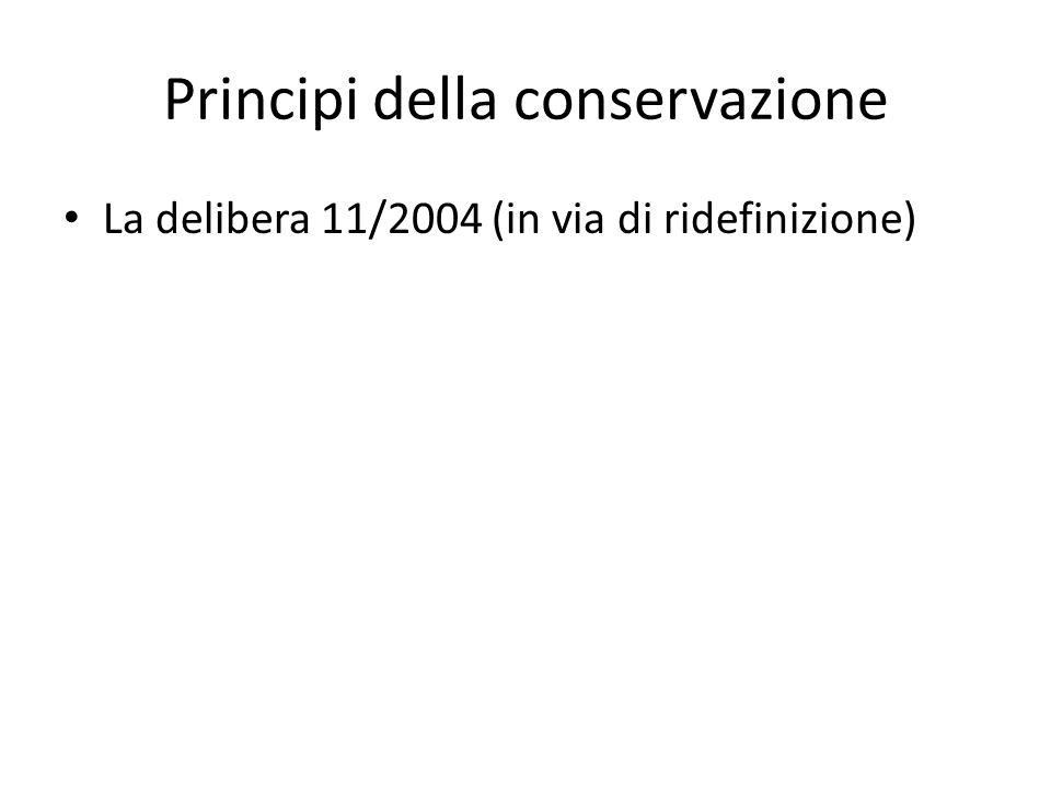 Principi della conservazione La delibera 11/2004 (in via di ridefinizione)