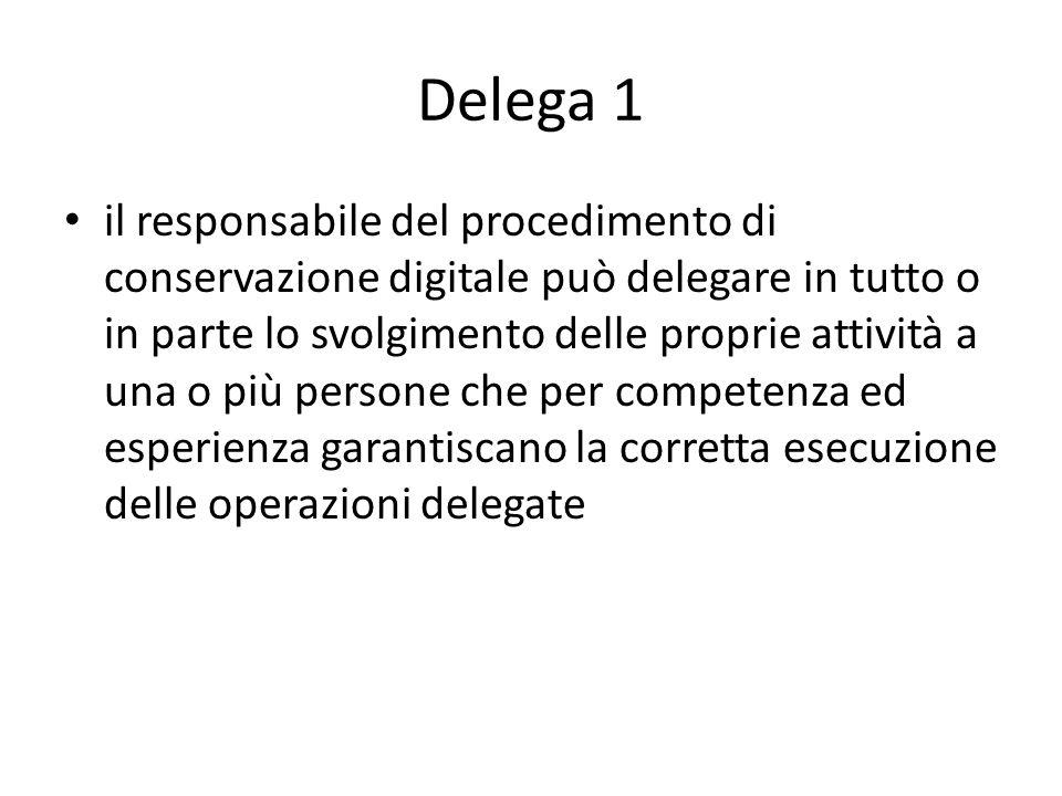 Delega 1 il responsabile del procedimento di conservazione digitale può delegare in tutto o in parte lo svolgimento delle proprie attività a una o più persone che per competenza ed esperienza garantiscano la corretta esecuzione delle operazioni delegate
