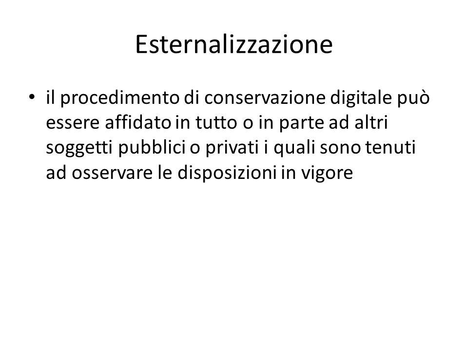 Esternalizzazione il procedimento di conservazione digitale può essere affidato in tutto o in parte ad altri soggetti pubblici o privati i quali sono tenuti ad osservare le disposizioni in vigore