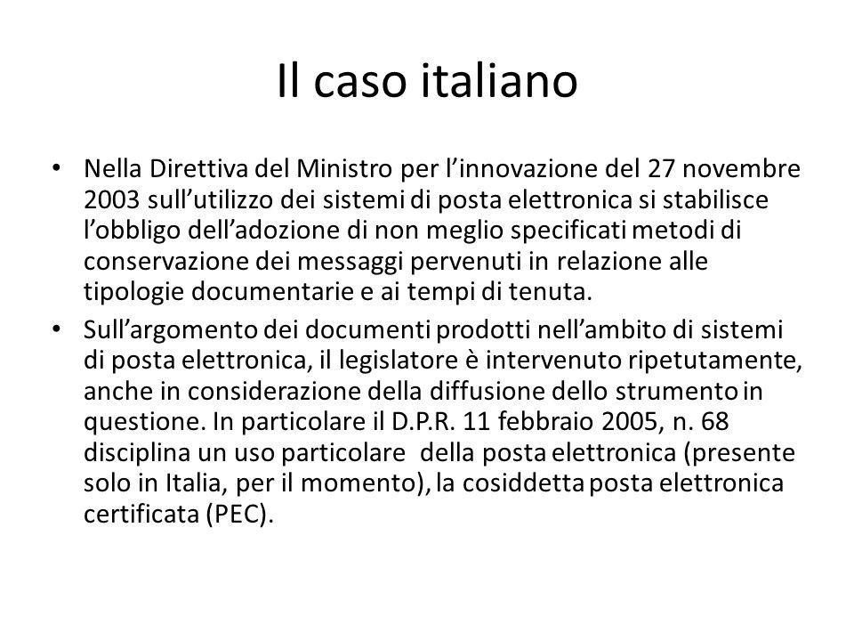 Il caso italiano Nella Direttiva del Ministro per l'innovazione del 27 novembre 2003 sull'utilizzo dei sistemi di posta elettronica si stabilisce l'obbligo dell'adozione di non meglio specificati metodi di conservazione dei messaggi pervenuti in relazione alle tipologie documentarie e ai tempi di tenuta.