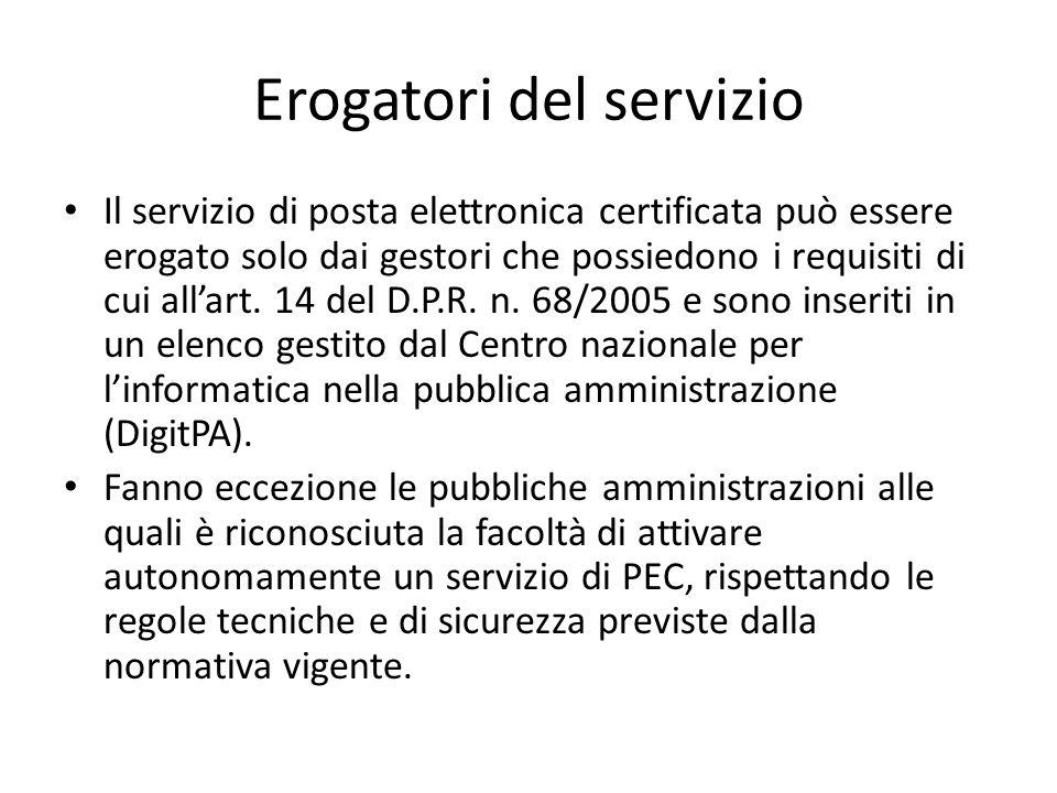 Erogatori del servizio Il servizio di posta elettronica certificata può essere erogato solo dai gestori che possiedono i requisiti di cui all'art.