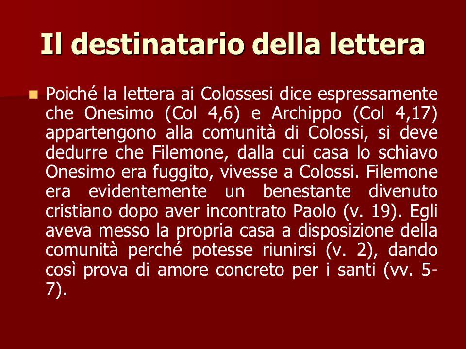 Il destinatario della lettera Paolo ha indirizzato questa lettera a Filemone che egli chiama suo diletto e suo collaboratore. Gli altri destinatari de