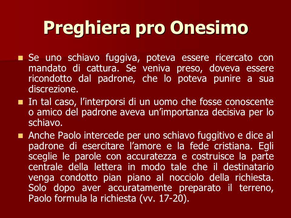Preghiera pro Onesimo 8Per questo, pur avendo in Cristo piena libertà di comandarti ciò che devi fare, 9preferisco pregarti in nome della carità, così