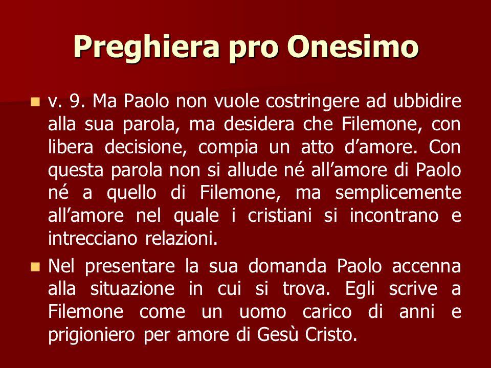 Preghiera pro Onesimo v. 8. L'apostolo potrebbe far uso del suo diritto legittimo di esigere ciò che Filemone deve fare. Con il termine parresìa è int