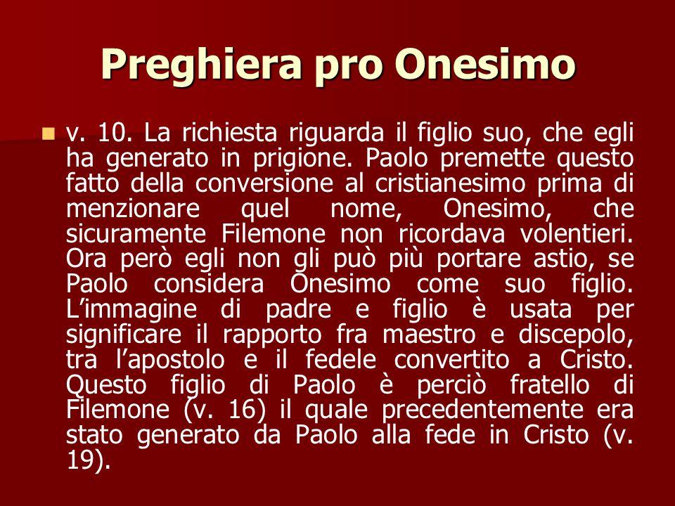 Preghiera pro Onesimo v. 9. Ma Paolo non vuole costringere ad ubbidire alla sua parola, ma desidera che Filemone, con libera decisione, compia un atto