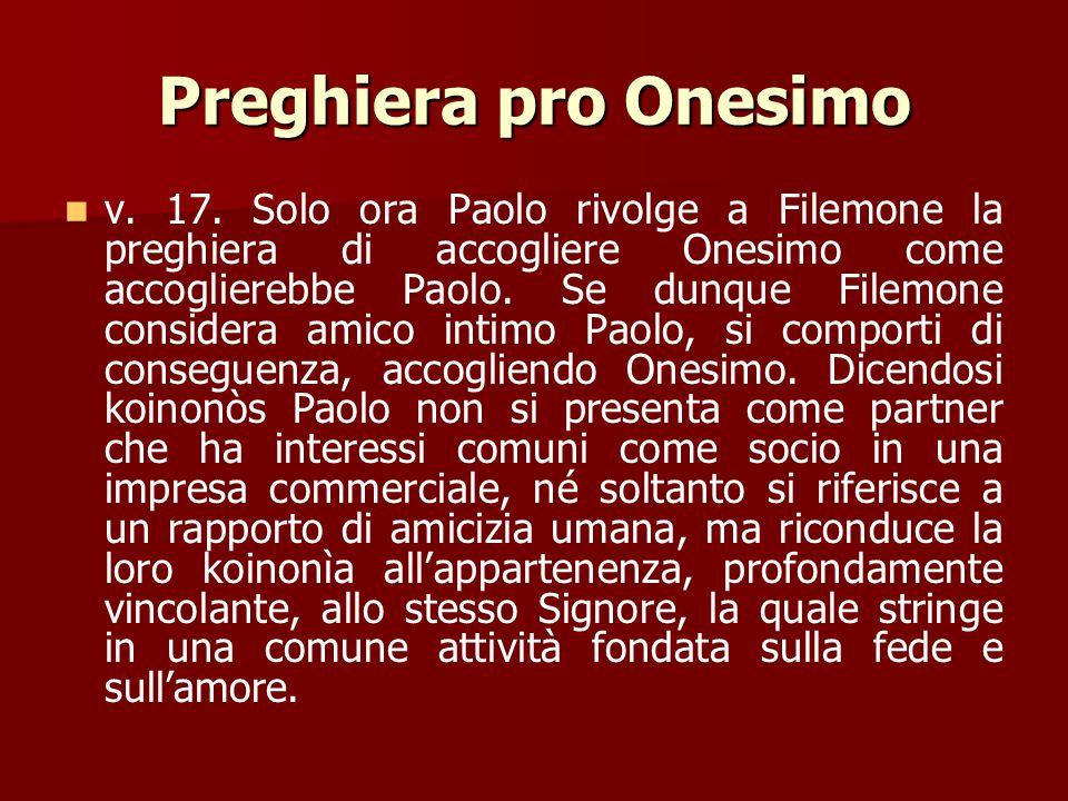 Preghiera pro Onesimo v. 16. Filemone e Onesimo stanno ora l'uno di fronte all'altro come fratelli in Cristo. Chiamando Onesimo