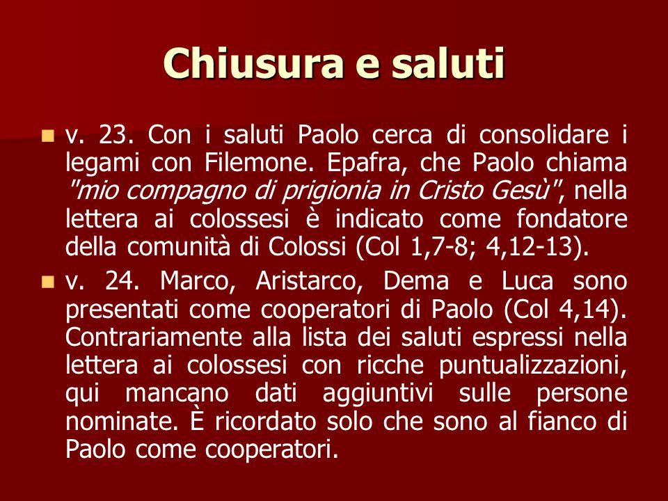 Chiusura e saluti v. 22. Paolo aggiunge che Filemone dovrebbe preparargli un alloggio perché fra breve spera di fermarsi da lui. Con l'annuncio della