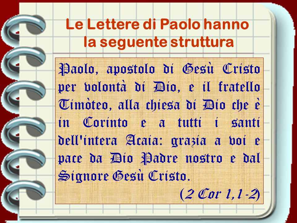 Paolo, apostolo di Gesù Cristo per volontà di Dio, e il fratello Timòteo, alla chiesa di Dio che è in Corinto e a tutti i santi dell intera Acaia: grazia a voi e pace da Dio Padre nostro e dal Signore Gesù Cristo.