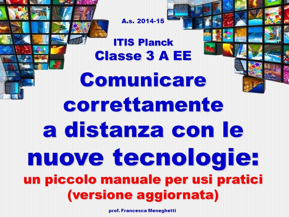 ITIS Planck Classe 3 A EE Comunicare correttamente a distanza con le nuove tecnologie: un piccolo manuale per usi pratici (versione aggiornata) A.s. 2