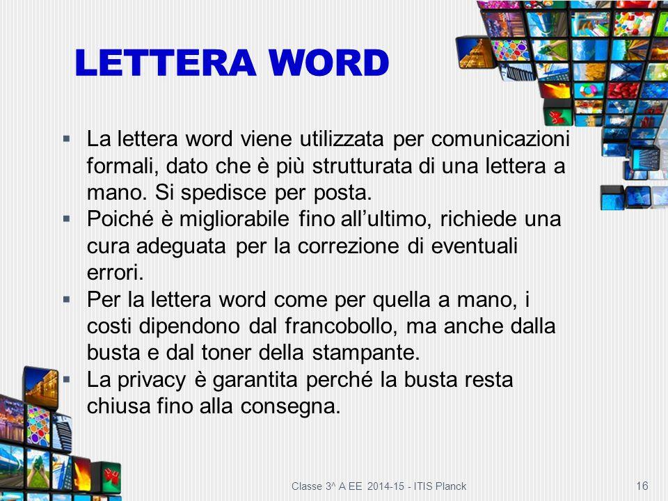 LETTERA WORD 16  La lettera word viene utilizzata per comunicazioni formali, dato che è più strutturata di una lettera a mano. Si spedisce per posta.