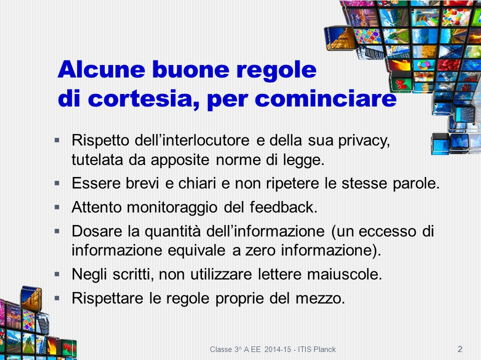 Classe 3^ A EE 2014-15 - ITIS Planck 2 2 Alcune buone regole di cortesia, per cominciare  Rispetto dell'interlocutore e della sua privacy, tutelata d