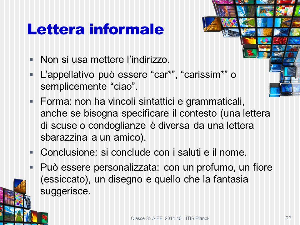 """22 Lettera informale  Non si usa mettere l'indirizzo.  L'appellativo può essere """"car*"""", """"carissim*"""" o semplicemente """"ciao"""".  Forma: non ha vincoli"""