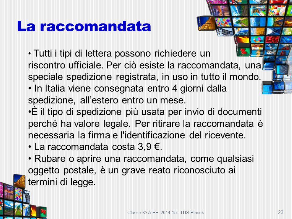 23 La raccomandata Tutti i tipi di lettera possono richiedere un riscontro ufficiale. Per ciò esiste la raccomandata, una speciale spedizione registra