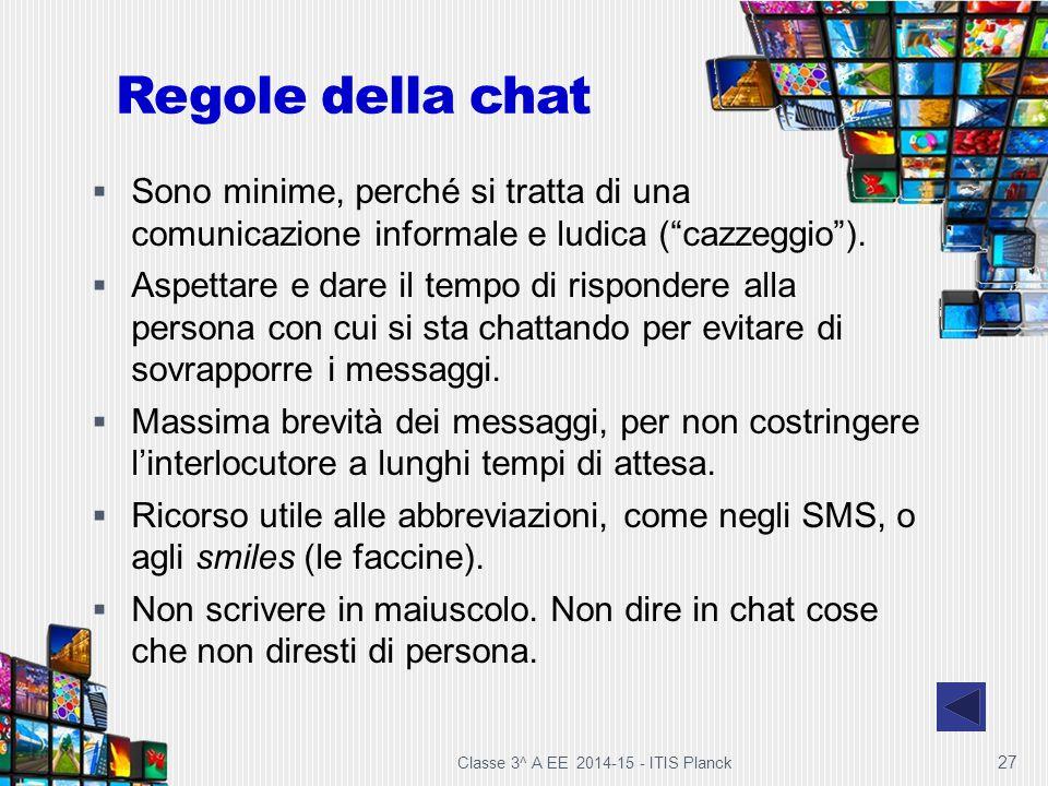 """27 Regole della chat  Sono minime, perché si tratta di una comunicazione informale e ludica (""""cazzeggio"""").  Aspettare e dare il tempo di rispondere"""