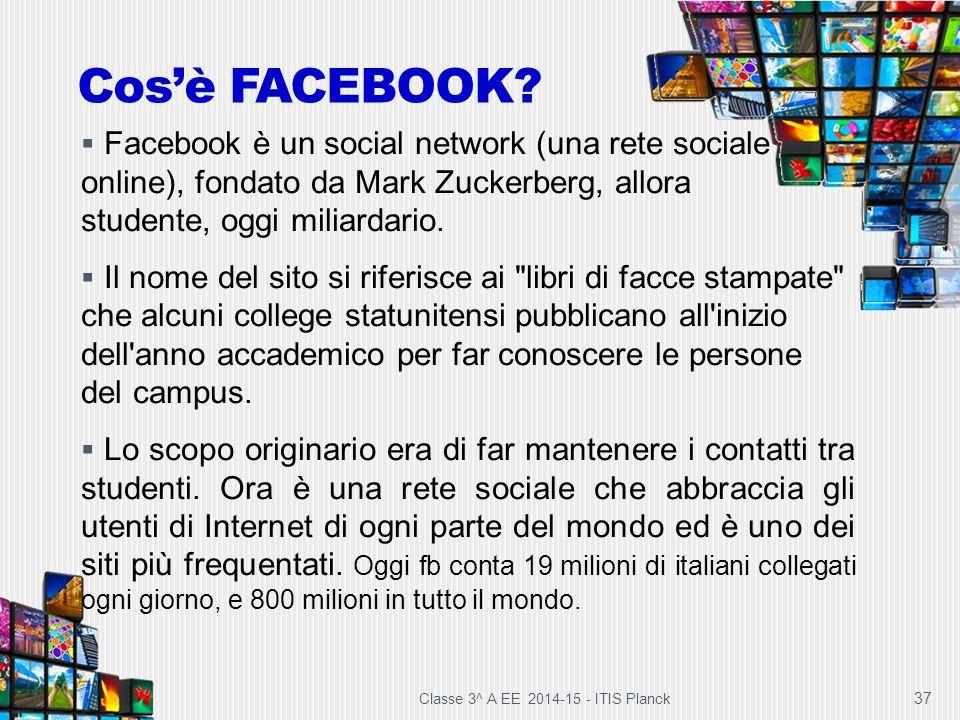 37 Cos'è FACEBOOK?  Facebook è un social network (una rete sociale online), fondato da Mark Zuckerberg, allora studente, oggi miliardario.  Il nome