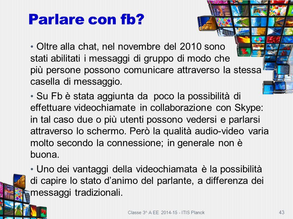43 Parlare con fb? Oltre alla chat, nel novembre del 2010 sono stati abilitati i messaggi di gruppo di modo che più persone possono comunicare attrave
