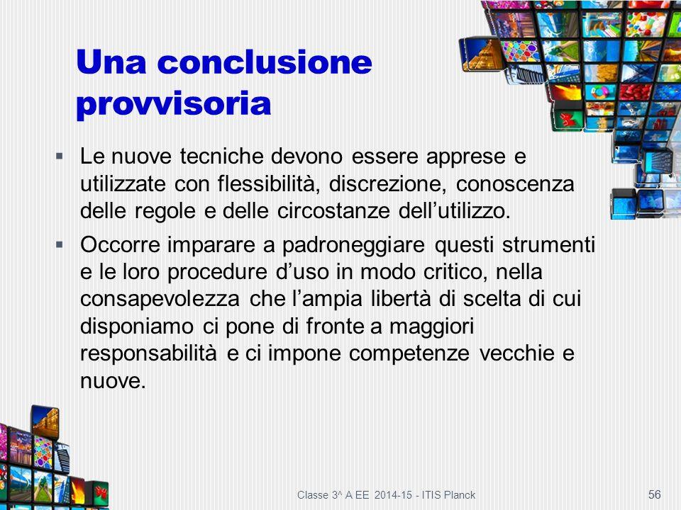 56 Una conclusione provvisoria  Le nuove tecniche devono essere apprese e utilizzate con flessibilità, discrezione, conoscenza delle regole e delle c