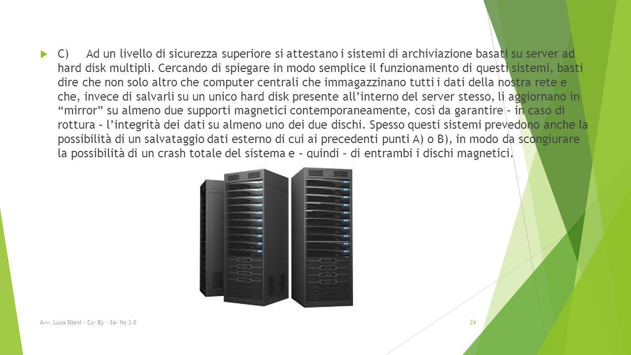  C) Ad un livello di sicurezza superiore si attestano i sistemi di archiviazione basati su server ad hard disk multipli.