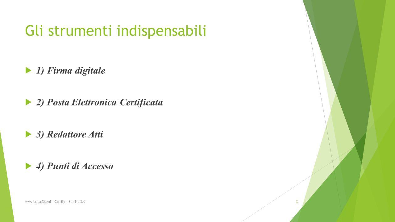 Gli strumenti indispensabili  1) Firma digitale  2) Posta Elettronica Certificata  3) Redattore Atti  4) Punti di Accesso Avv.