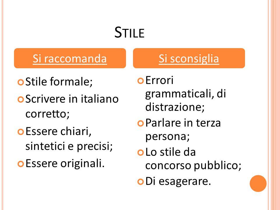 S TILE Stile formale; Scrivere in italiano corretto; Essere chiari, sintetici e precisi; Essere originali. Errori grammaticali, di distrazione; Parlar
