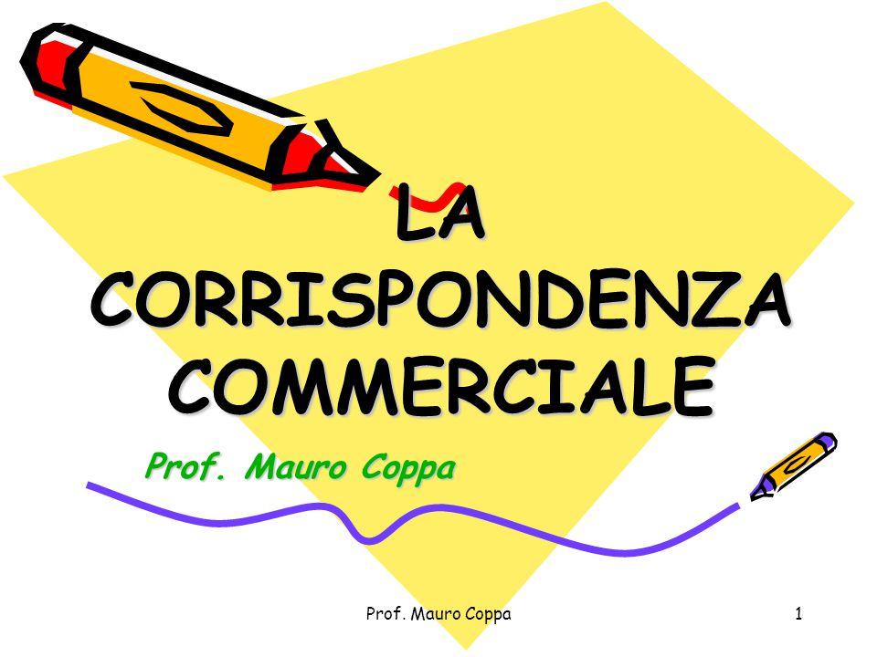 Prof. Mauro Coppa1 LA CORRISPONDENZA COMMERCIALE Prof. Mauro Coppa