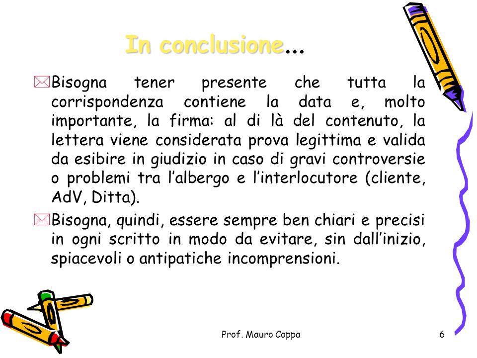 Prof. Mauro Coppa5 LE CARATTERISTICHE DI UNA LETTERA COMMERCIALE  CHIAREZZA  CHIAREZZA Il destinatario deve capire subito di cosa si tratta  PRECIS