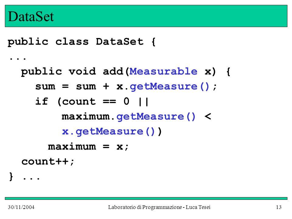 30/11/2004Laboratorio di Programmazione - Luca Tesei13 DataSet public class DataSet {...