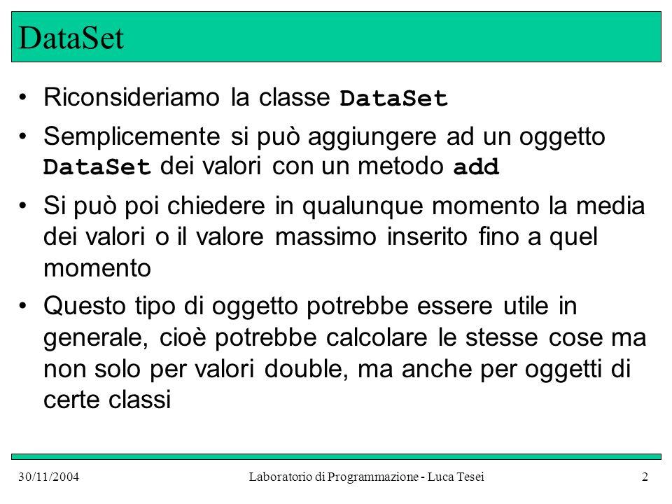 30/11/2004Laboratorio di Programmazione - Luca Tesei53 Classi interne Classi come RectangleMeasurer hanno uno scopo limitato e possono tranquillamente venire definite come interne ad altre classi o a metodi Nel seguente esempio la classe RectangleMeasurer viene definita dentro un metodo main al solo scopo di crearne un oggetto da passare a DataSet