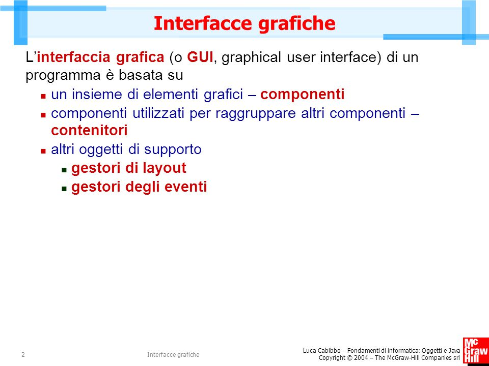 Luca Cabibbo – Fondamenti di informatica: Oggetti e Java Copyright © 2004 – The McGraw-Hill Companies srl Interfacce grafiche2 L'interfaccia grafica (