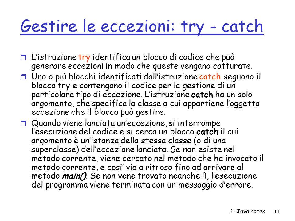 1: Java notes11 Gestire le eccezioni: try - catch r L'istruzione try identifica un blocco di codice che può generare eccezioni in modo che queste veng