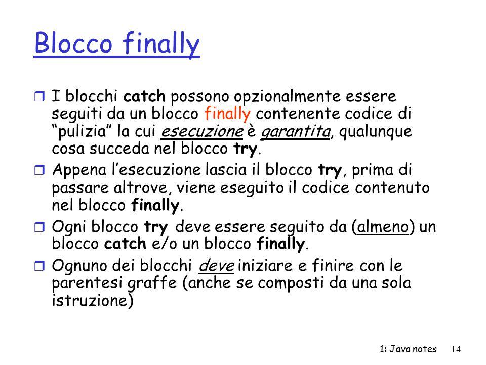 """1: Java notes14 Blocco finally r I blocchi catch possono opzionalmente essere seguiti da un blocco finally contenente codice di """"pulizia"""" la cui esecu"""