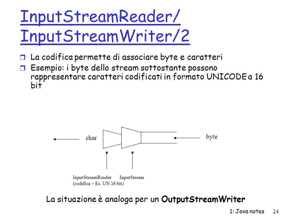 1: Java notes24 InputStreamReader/ InputStreamWriter/2 r La codifica permette di associare byte e caratteri r Esempio: i byte dello stream sottostante