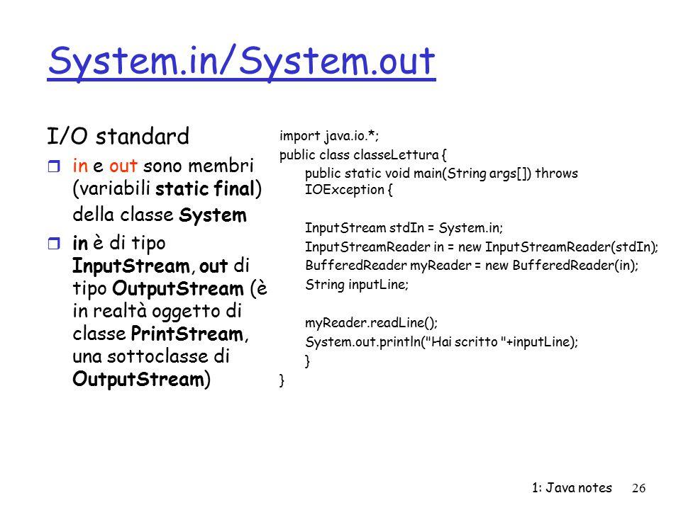 1: Java notes26 System.in/System.out I/O standard r in e out sono membri (variabili static final) della classe System r in è di tipo InputStream, out