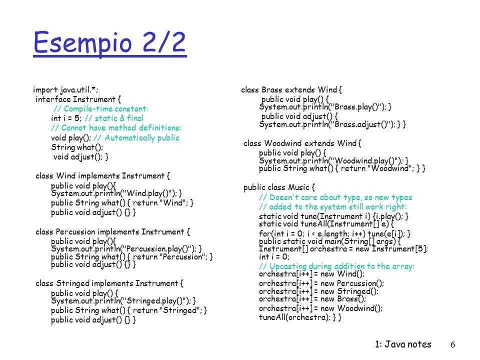 1: Java notes37 Vettore di tipi di dato primitivi Vector v = new Vector(); String st = br.readLine();// br di tipo BufferedReader while (st != null) { int num = Integer.parseInt(st); v.addElement(new Integer(num)); st = br.readLine(); } Enumeration e = v.elements (); while (e.hasMoreElements()) { Integer I = (Integer)e.nextElement(); // I : oggetto della classe Integer int i = I.intValue(); // i : variabile del tipo primitivo int System.out.println(i); }