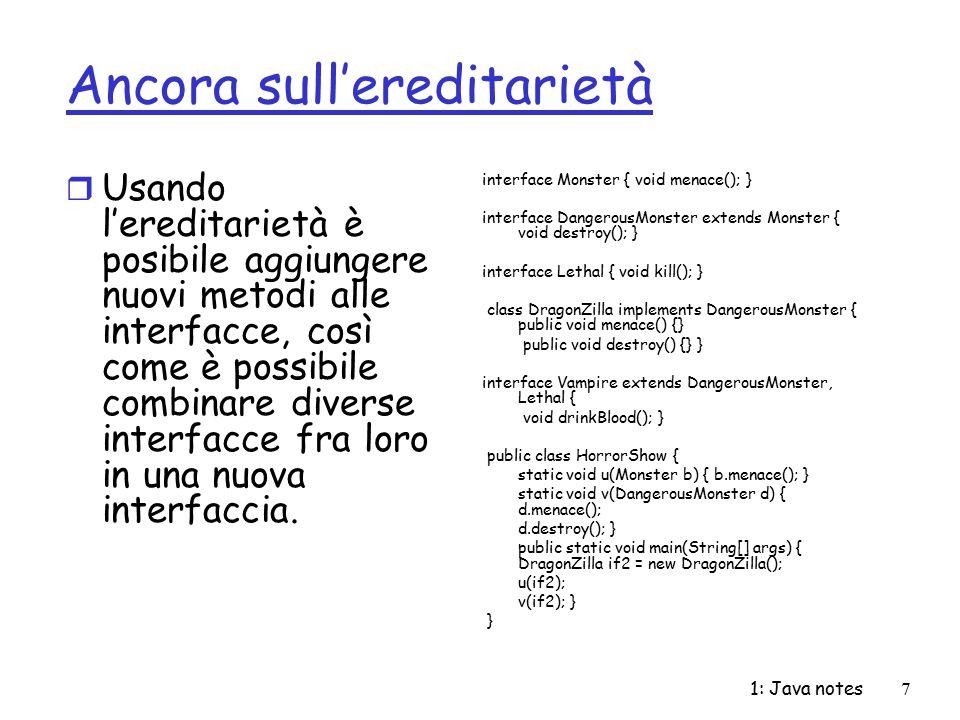 1: Java notes18 Stream di caratteri r Implementati dalle superclassi abstract Reader e Writer r Reader: contiene una parziale implementazione e le API (metodi e campi) per realizzare stream che leggono caratteri r Writer: contiene una parziale implementazione e le API (metodi e campi) per realizzare stream che scrivono caratteri r Sottoclassi di Reader e Writer implementano stream specializzati