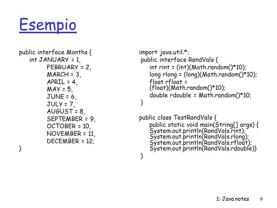1: Java notes30 Tenere oggetti: Collection e Map r Java presenta 2 diverse librerie al fine di contenere oggetti, basate su due distinti approcci: m Collection: un gruppo di elementi individuali, soggetti a particolari regole.