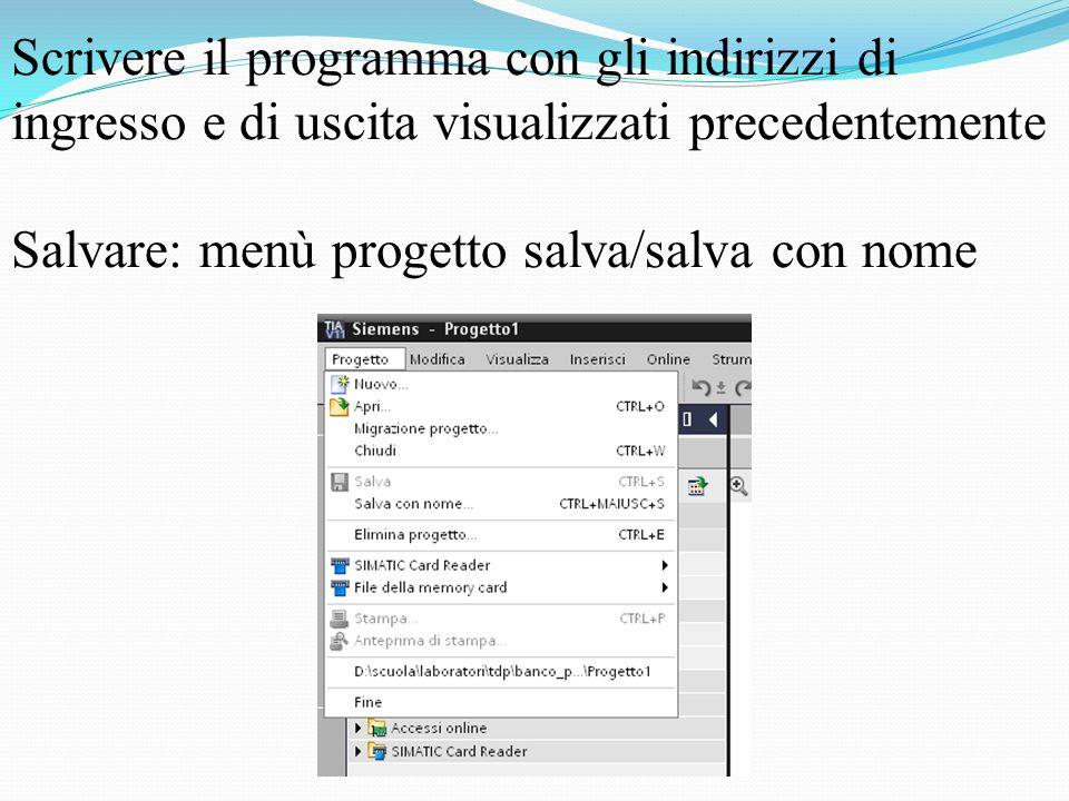 Scrivere il programma con gli indirizzi di ingresso e di uscita visualizzati precedentemente Salvare: menù progetto salva/salva con nome