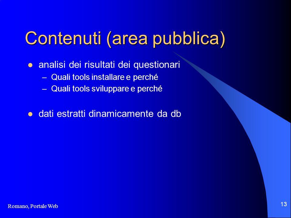 Romano, Portale Web 13 Contenuti (area pubblica) analisi dei risultati dei questionari –Quali tools installare e perché –Quali tools sviluppare e perché dati estratti dinamicamente da db