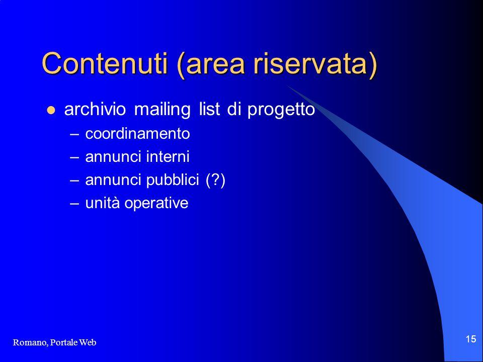 Romano, Portale Web 15 Contenuti (area riservata) archivio mailing list di progetto –coordinamento –annunci interni –annunci pubblici (?) –unità operative