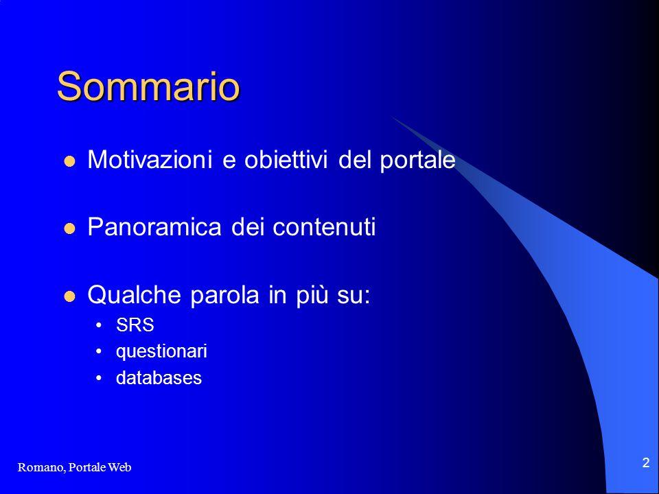 Romano, Portale Web 2 Sommario Motivazioni e obiettivi del portale Panoramica dei contenuti Qualche parola in più su: SRS questionari databases