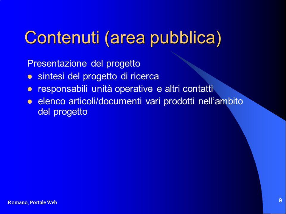 Romano, Portale Web 9 Contenuti (area pubblica) Presentazione del progetto sintesi del progetto di ricerca responsabili unità operative e altri contatti elenco articoli/documenti vari prodotti nell'ambito del progetto