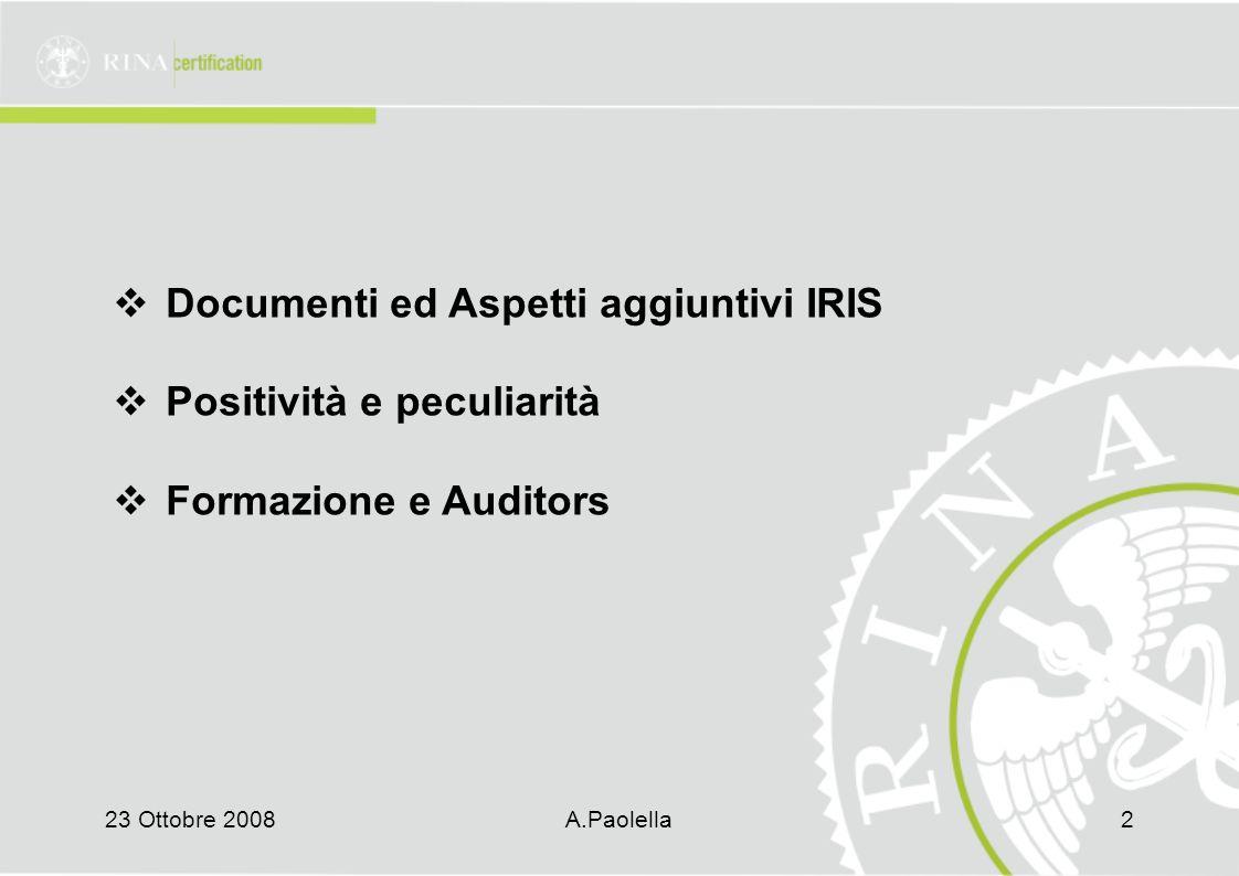 23 Ottobre 2008A.Paolella2  Documenti ed Aspetti aggiuntivi IRIS  Positività e peculiarità  Formazione e Auditors