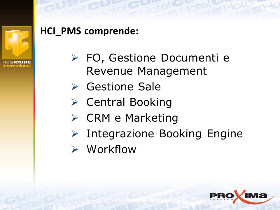  FO, Gestione Documenti e Revenue Management  Gestione Sale  Central Booking  CRM e Marketing  Integrazione Booking Engine  Workflow HCI_PMS comprende:
