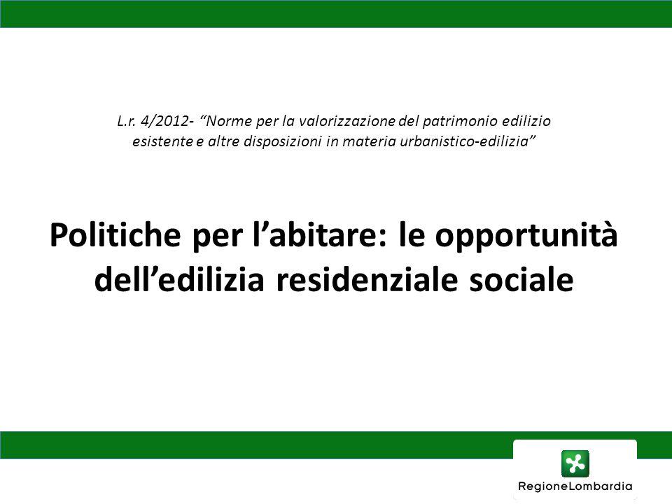 """L.r. 4/2012- """"Norme per la valorizzazione del patrimonio edilizio esistente e altre disposizioni in materia urbanistico-edilizia"""" Politiche per l'abit"""