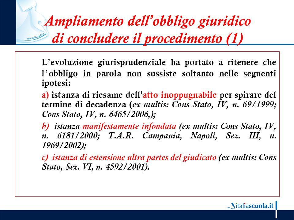 Ampliamento dell'obbligo giuridico di concludere il procedimento (1) L'evoluzione giurisprudenziale ha portato a ritenere che l'obbligo in parola non